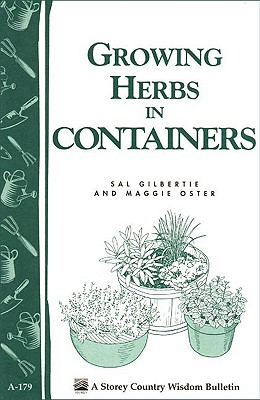 Growing Herbs in Containers By Gilbertie, Sal/ Oster, Maggie